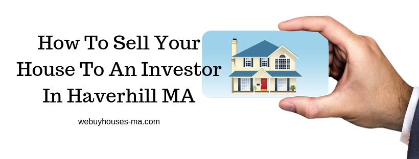 We buy houses in Haverhill MA
