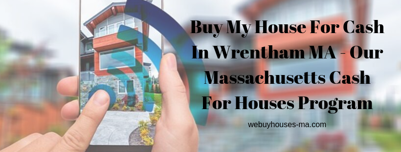 We buy houses in Wrentham
