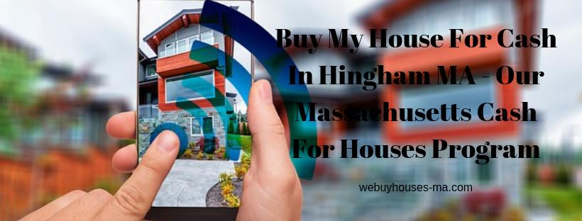 We buy houses in Hingham MA