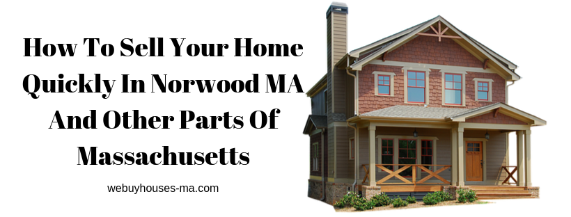 We buy houses in Norwood MA