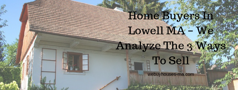 We buy houses in Lowell MA