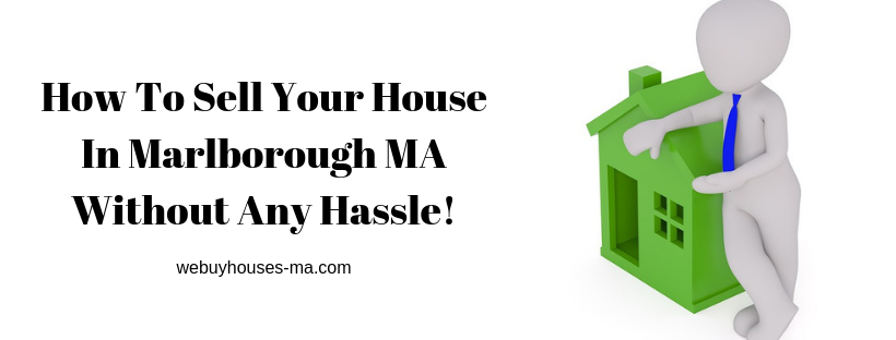 We buy houses in Marlborough MA