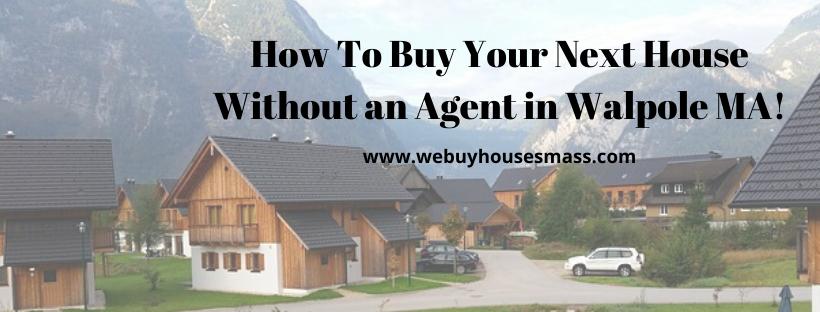 We buy houses in Walpole MA