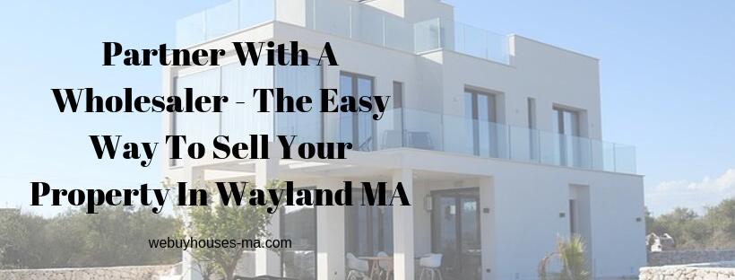 We buy houses in Wayland MA