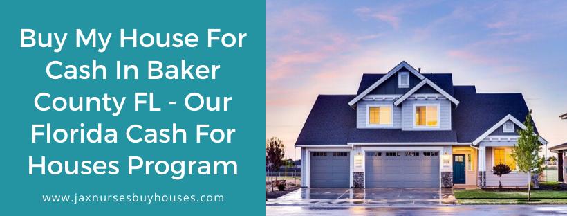 We buy houses in Baker County FL