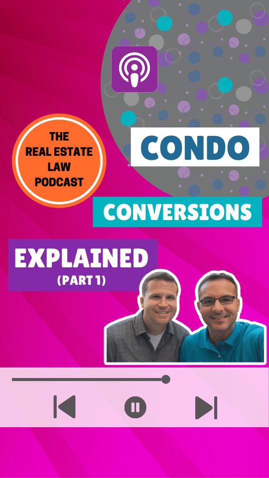 Real Estate Law Podcast - Condo Conversions