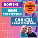 The Real Estate Law Podcast - How a Home Inspection Can Kill the Deal