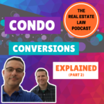 The Real Estate Law Podcast - Condo Conversions Explained