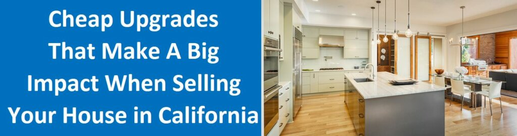 Cheap Upgrades That Make A Big Impact When Selling Your House in California