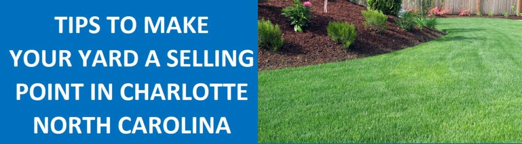 Tips to Make Your Yard a Selling Point in Charlotte, NC