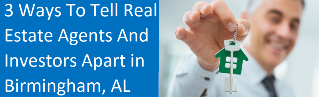 3 Ways To Tell Real Estate Agents And Investors Apart In Birmingham, AL