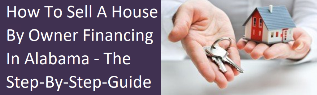 How To Sell A House By Owner Financing In Alabama – The Step-By-Step Guide
