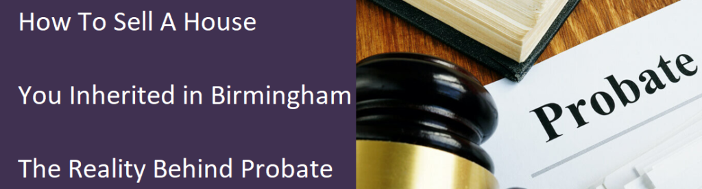 How To Sell A House You Inherited In Birmingham – The Reality Behind Probate