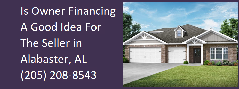 Is Owner Financing A Good Idea For The Seller In Alabaster - 205-208-8543