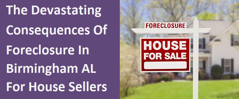 The Devastating Consequences Of Foreclosure In Birmingham ALabama