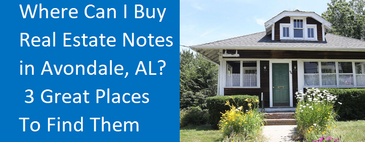 Where Can I Buy Real Estate Notes In Avondale, AL? -- 3 Great Places To Find Them