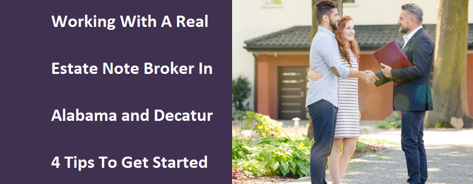 Working With A Real Estate Note Broker In Alabama And Decatur -- 4 Tips To Get Started