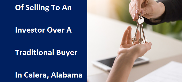 4 Key Advantages Of Selling To An Investor Over A Traditional Buyer In Calera, AL