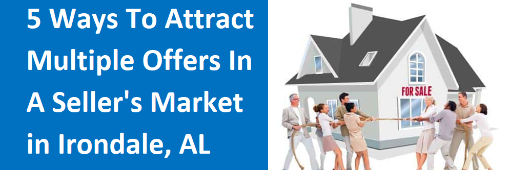 5 Ways to Attract Multiple Offers in a Seller's Market in Irondale, AL