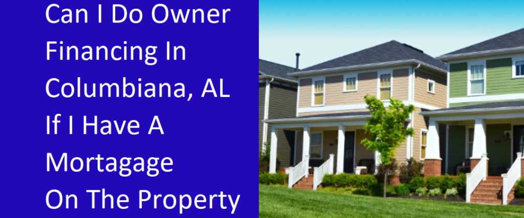 Can I Do Owner Financing In Columbiana, AL If I Have A Mortgage On The Property?