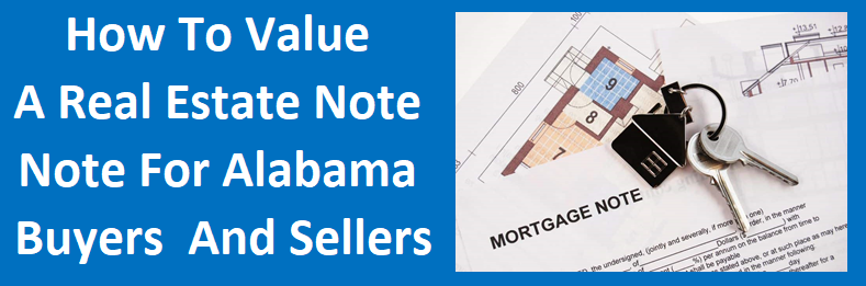 How To Value A Real Estate Note For Alabama Note Buyers And Sellers