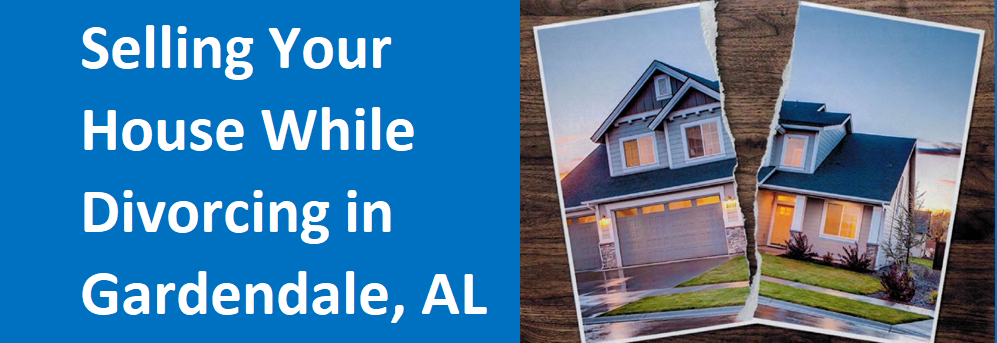 Selling Your House While Divorcing In Gardendale, AL