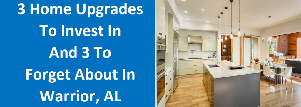 3 Home Upgrades To Invest In And 3 To Forget About In Warrior, AL