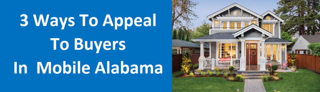 3 Ways To Appeal To Buyers in Mobile, AL