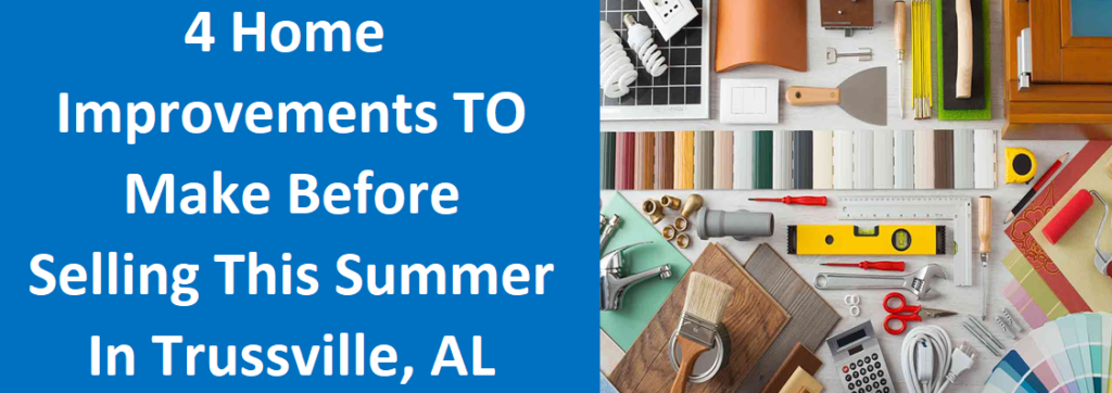 4 Home Improvements To Make Before Selling This Summer In Trussville, AL