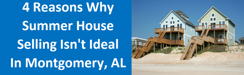 4 Reasons Why Summer House Selling Isn't Ideal In Montgomery, AL