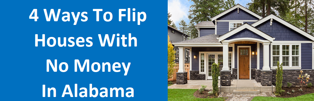 4 Ways to Flip Houses With No Money in Alabama