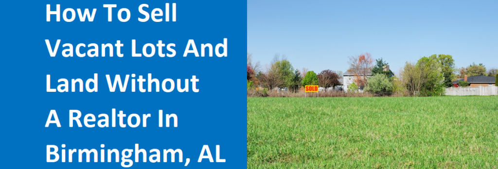 How To Sell Vacant Lots And Land Without A Realtor In Birmingham, AL