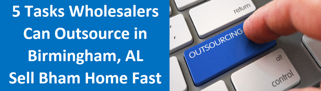 5 Tasks Wholesalers Can Outsource to Virtual Assistants in Birmingham, AL - Sell Birmingham Home Fast