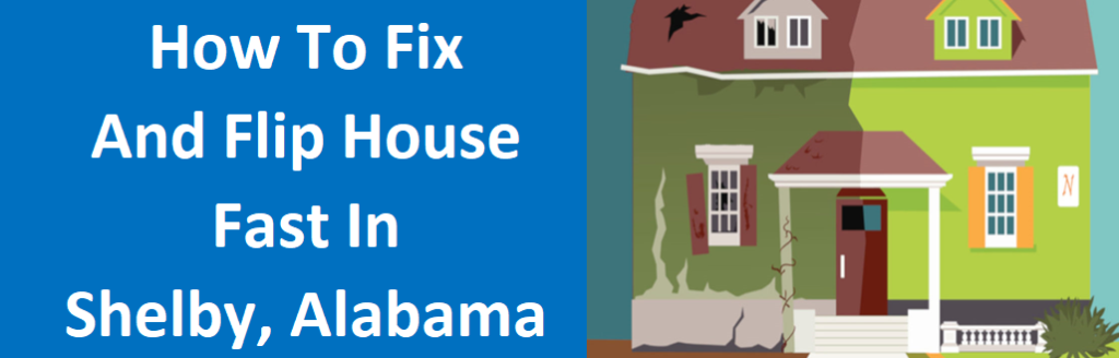 How to Sell a Fix and Flip House Fast in Shelby, AL