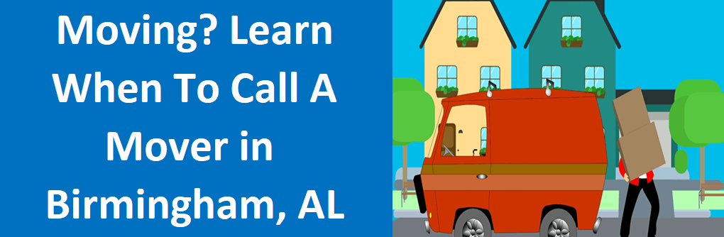 Moving? Learn When to Call a Mover in Birmingham, Alabama