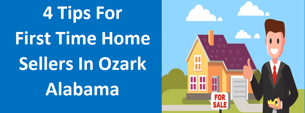 4 Tips For First Time Home Sellers In Ozark, AL