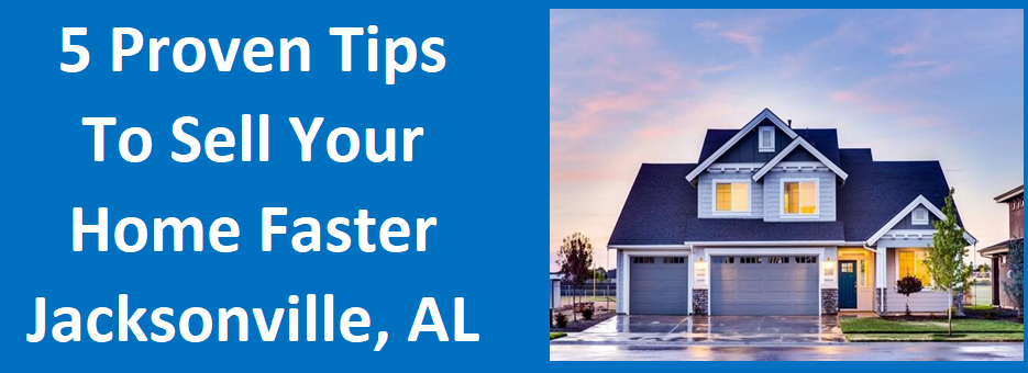 5 Proven Tips to Sell Your Home Faster Jacksonville, AL