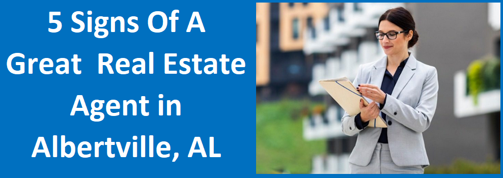 5 Signs of a Great Real Estate Agent in Albertville, AL