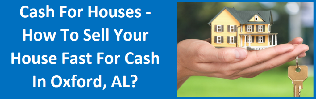 Cash For Houses – How To Sell Your House Fast For Cash In Oxford, AL
