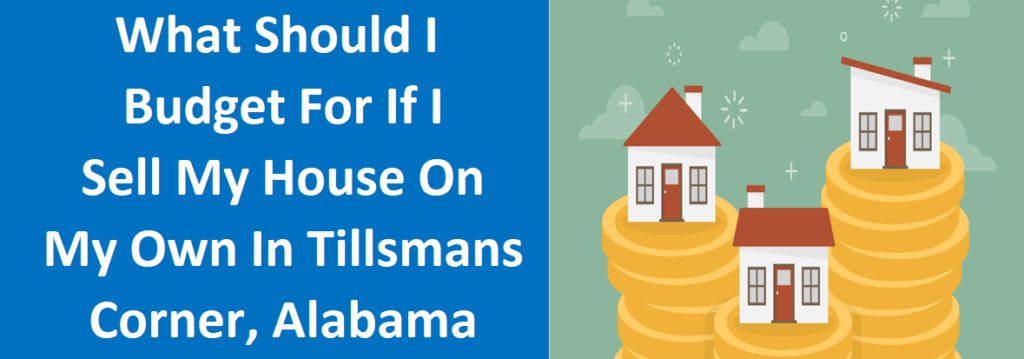 What Should I Budget for if I Sell My House on My Own in Tillmans Corner, AL