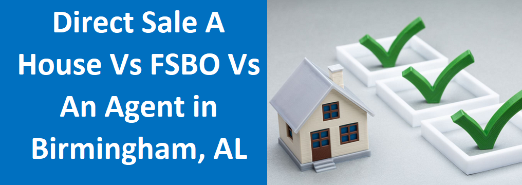 Direct Sale a House vs. FSBO vs. An Agent in Birmingham, AL - Sell Birmingham Home Fast