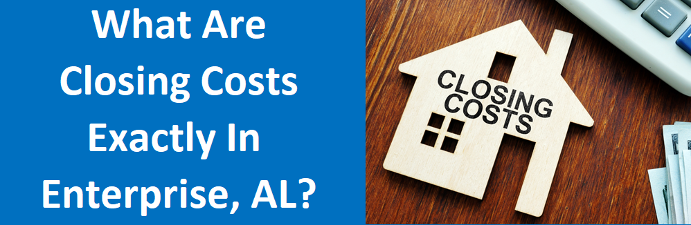 What are Closing Costs Exactly in Enterprise, AL?