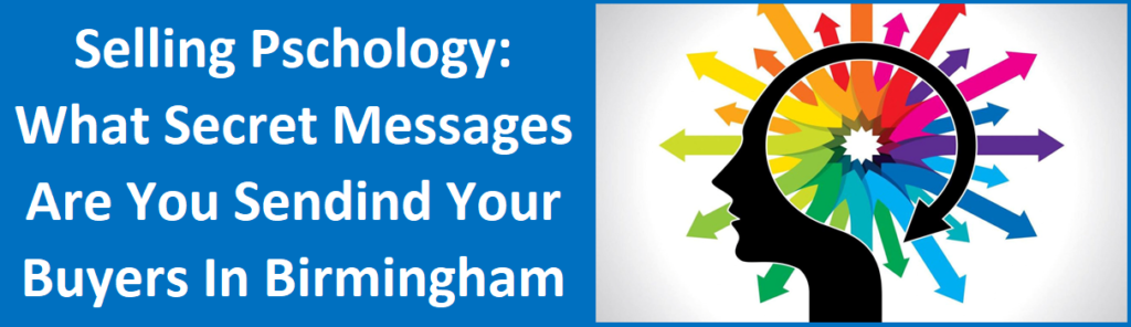 Selling Psychology: What Secret Messages are You Sending Your Buyers in Birmingham, AL