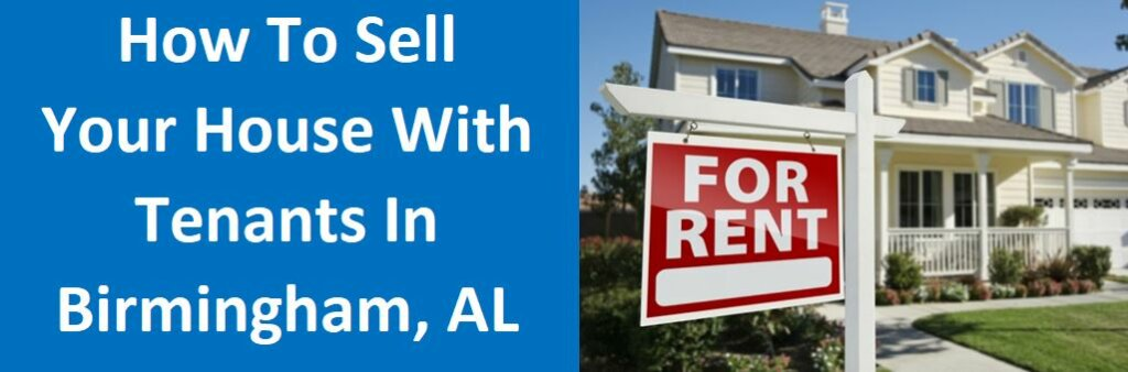 How To Sell Your House With Tenants In Birmingham, Alabama