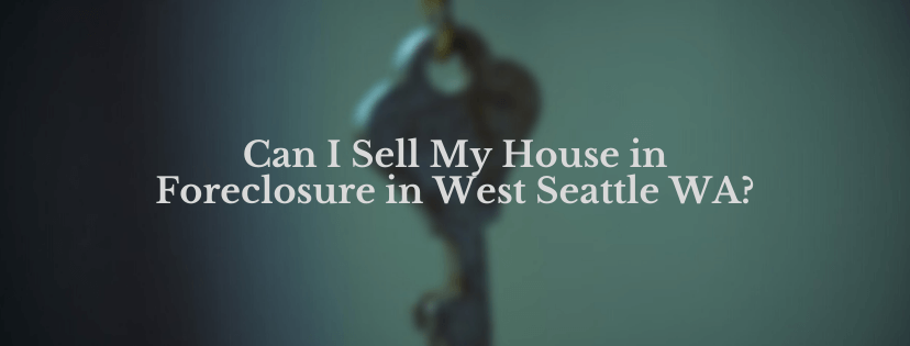 Sell My House in Foreclosure in West Seattle WA