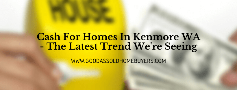 Cash for homes in Kenmore WA