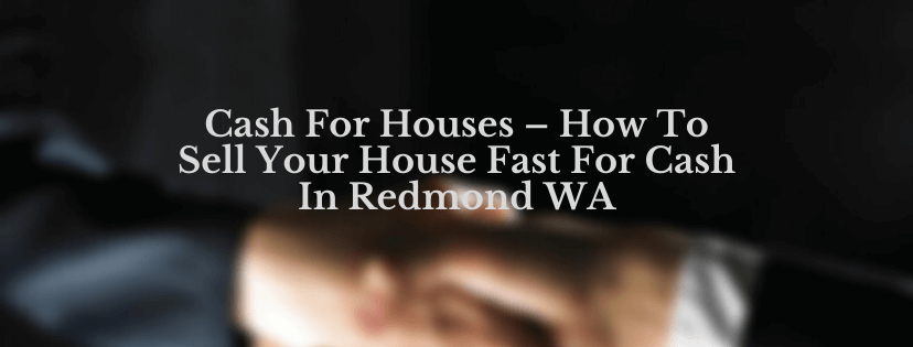 Sell Your House Fast For Cash In Redmond WA