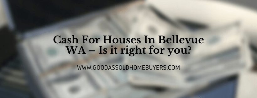 Cash for Properties in Bellevue WA