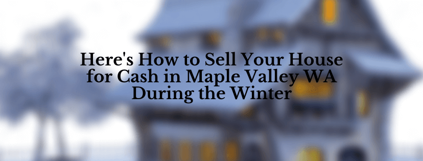 Cash for houses in Maple Valley WA