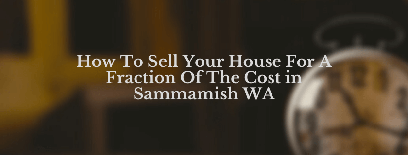 Sell my house in Smmamish WA